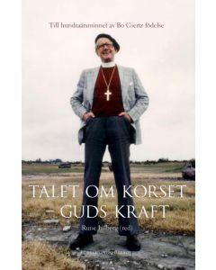 Talet om korset - Guds kraft : till hundraårsminnet av Bo Giertz födelse