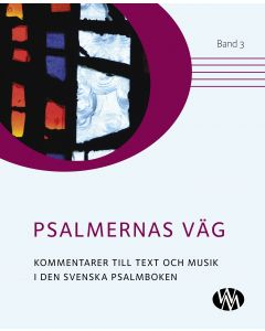 Psalmernas väg : kommentarer till text och musik i Den svenska psalmboken. Band 3