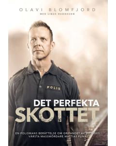Det perfekta skottet : en polismans berättelse om gripandet av Sveriges värsta massmördare Mattias F