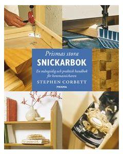 Prismas stora snickarbok : En mångsidig och praktisk handbok för hemmasnickaren