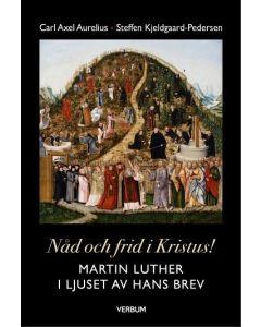Nåd och frid i Kristus! : Martin Luther i ljuset av hans brev