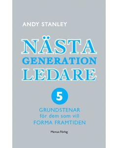 Nästa generation ledare : 5 grundstenar för dem som vill forma framtiden