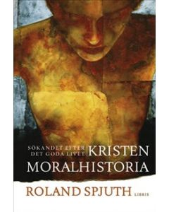 Kristen moralhistoria : sökandet efter det goda livet