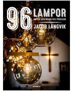 96 lampor : om oss som brann och försvann