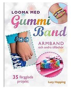 Looma med gummiband : armband och andra accessoarer - 35 färgstarka projekt