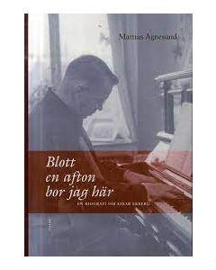 Blott en afton bor jag här : en biografi om Einar Ekberg