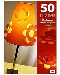 50 ljusa idéer : gör dina egna lampor och lyktor