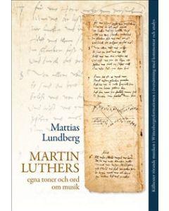 Martin Luthers egna toner och ord om musik : källtexter rörande musiken i Wittenbergreformationen i