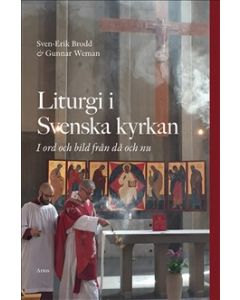 Liturgi i Svenska kyrkan: i ord och bild från då och nu