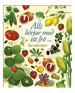 Allt börjar med ett frö : Hur mat växer
