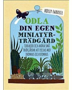 Odla din egen miniatyrträdgård : terrarier och andra små trädgårdar att lyckas med inomhus och utomh