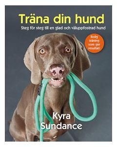 Träna din hund: steg för steg till en glad och väluppfostrad hund