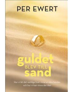 Guldet blev till sand : hur vi lät det verkliga livet rinna ur våra händer, och hur vi kan vinna det