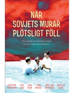När Sovjets murar plötsligt föll : personliga berättelser från Livets Ords missionärer