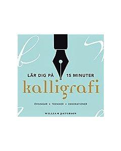 Kalligrafi - lär dig på 15 minuter : övningar, tekniker, dekorationer