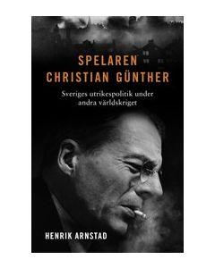 Spelaren Christian Günther : Sveriges utrikespolitik under andra världskriget
