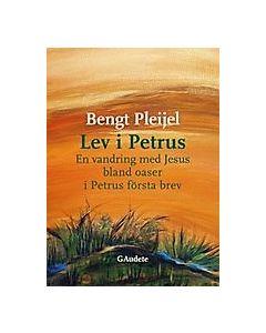Lev i Petrus : en vandring med Jesus bland oaser i Petrus första brev
