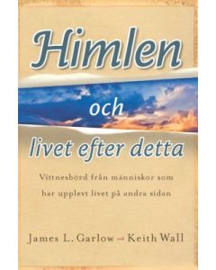 Himlen och livet efter detta : vittnesbörd från människor som har upplevt livet på den andra sidan