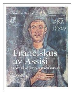 Franciskus av Assisi : poet, revolutionär och sökare
