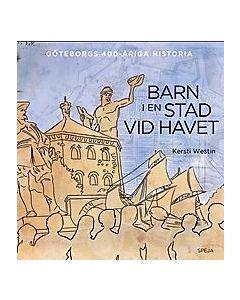 Barn i en stad vid havet : Göteborgs 400-åriga historia