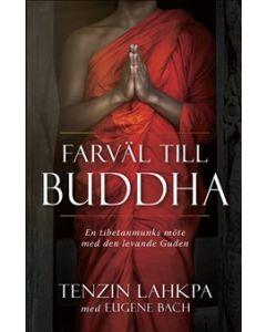Farväl till Buddha : en tibetanmunks avslöjande berättelse från insidan av buddhismen