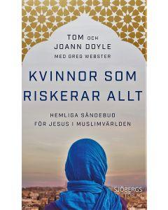 Kvinnor som riskerar allt : hemliga sändebud för Jesus i muslimvärlden