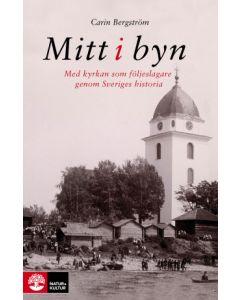Mitt i byn : med kyrkan som följeslagare genom Sveriges historia