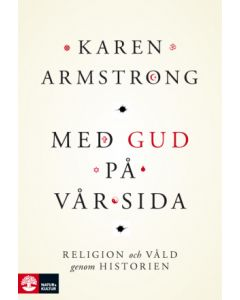 Med Gud på vår sida : religion och våld genom historien