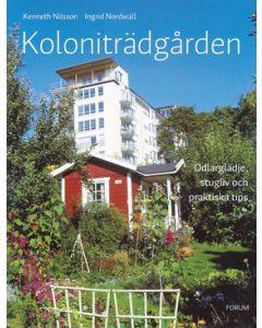 Koloniträdgården : odlarglädje, stugliv och praktiska tips