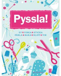 Pyssla! : sy, virka, sticka, pärla, baka, klipp, vik