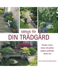Idébok för din trädgård : portaler, murar, stenar och plattor, spaljéer, prydnader, växter mm