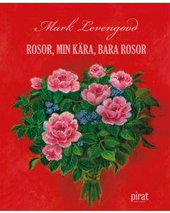 Rosor, min kära, bara rosor
