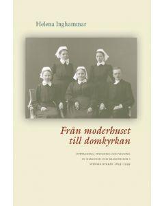 Från moderhuset till domkyrkan : upptagning, invigning och vigning av diakoner och diakonissor i Sve