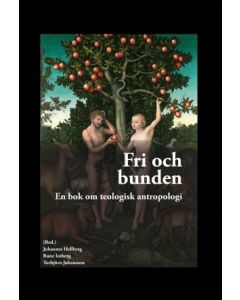 Fri och bunden : En bok om teologisk antropologi