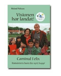 Visionen har landat! : Caminul Felix : Rumäniens barn får nytt hopp!