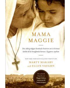 Mama Maggie : den aldrig tidigare berättade historien om en kvinnas kärlek till de bortglömda barnen
