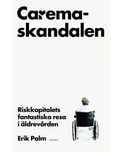 Caremaskandalen : riskkapitalets fantastiska resa i äldrevården