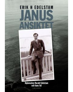 Janusansiktet : berättelsen om diplomaten Harald Edelstams liv och tid