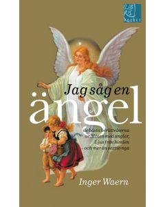 Jag såg en ängel : de bästa berättelserna ur Möten med änglar, Ljus från himlen, och mer än sextio n