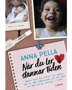 När du ler stannar tiden : dagbok till min dotter som föddes med en svår hjärnskada och som lärt oss