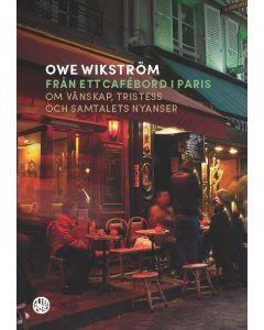 Från ett cafébord i Paris : Om vänskap, tristess och samtalets nyanser