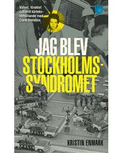 Jag blev Stockholmssyndromet : valvet, föraktet och mitt kärleksförhållande med Clark Olofsson
