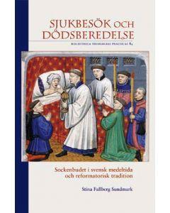 Sjukbesök och dödsberedelse : sockenbudet i svensk medeltida och reformatorisk tradition