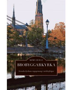 Brobyggarkyrka : svenska kyrkans engagemang i utrikesfrågor
