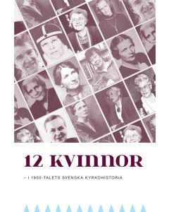 12 kvinnor : i 1900-talets svenska kyrkohistoria