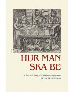 Hur man ska be : Luthers brev till barberarmästaren Peter Beskendorf