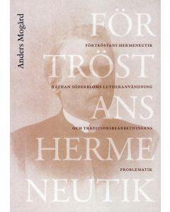 Förtröstans hermeneutik : Nathan Söderbloms lutheranvändning och traditionsbdearbetningens problemat