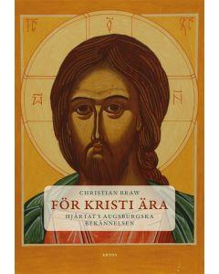 För Kristi ära : hjärtat i Augsburgska bekännelsen
