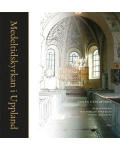 Medeltidskyrkan i Uppland : restaurering och rumslig förnyelse under 1900-talet