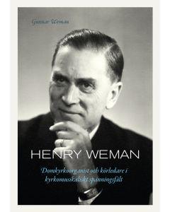 Henry Weman : domkyrkoorganist och körledare i kyrkomusikaliskt spänningsfält